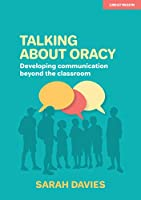 Talking about Oracy: Developing communication beyond the classroom