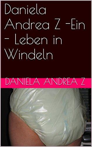 Daniela Andrea Z -Ein Leben in Windeln