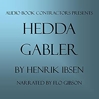 Hedda Gabler                   By:                                                                                                                                 Henrik Ibsen                               Narrated by:                                                                                                                                 Flo Gibson                      Length: 2 hrs and 53 mins     10 ratings     Overall 3.6
