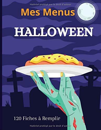 Mes Menus Halloween: 120 Fiches de Recettes de Cuisine Spécial Fête d'Halloween - Grand Format - Une page par Recette - Sommaire Custom