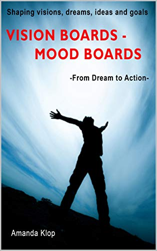 VISION BOARDS - MOOD BOARDS from Dream to Action (shaping visions, dreams, ideas and goals) and Law of Attraction: How to emotional detach as adult for ... materials as hobby (English Edition)