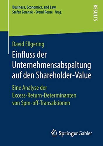 Einfluss der Unternehmensabspaltung auf den Shareholder-Value: Eine Analyse der Excess-Return-Determinanten von Spin-off-Transaktionen (Business, Economics, and Law)