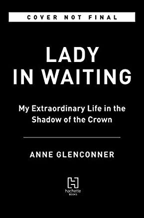 Lady In Waiting: My Extraordinary Life in the Shadow of the Crown (English Edition)