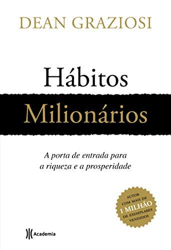 Hábitos milionários: A porta de entrada para riqueza e prosperidade
