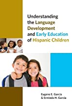 Understanding the Language Development and Early Education of Hispanic Children (Early Childhood Education Series)