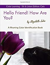Hello Friend!  How Are You?  Color Learning Sit & Listen Edition: Cats: A Rhyming Color Identification Book (Hello Friends Color: Cats)