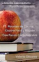 Libro de cocina Keto para principiantes: : Recetas de cocina casera fácil y rápida con pocos carbohidratos (Spanish Edition)