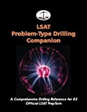 LSAT Problem-Type Drilling Companion: A Comprehensive Drilling Reference for 82 Official LSAT PrepTests