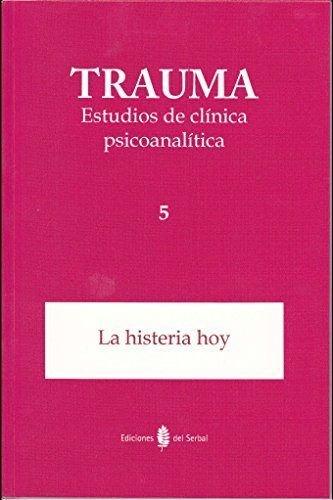 Trauma 5. Estudios de clínica psicoanalítica: La histeria hoy (Spanish Edition)