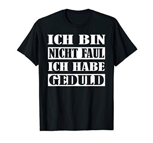 ICH BIN NICHT FAUL ICH HABE GEDULD  Witzig für Herren, Damen T-Shirt