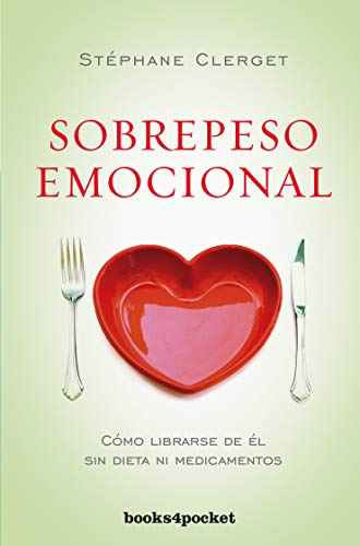Sobrepeso emocional (Books4pocket crec. y salud): Cómo librarse de él sin dieta ni medicamentos