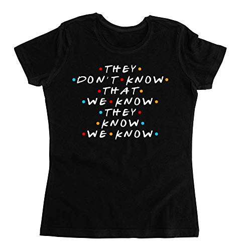 graphke They Don't Know That We Know They Know We Know Camiseta para Mujer