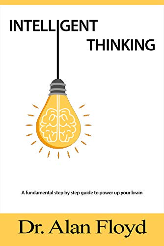 Intelligent Thinking: Smart Choices, Quick Thinking and Techniques to Power up Your Brain (English Edition)