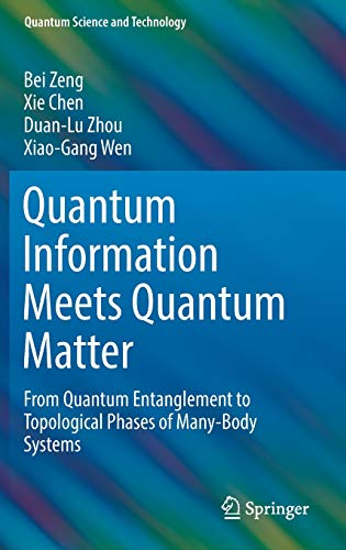 Quantum Information Meets Quantum Matter: From Quantum Entanglement to Topological Phases of Many-Body Systems (Quantum Science and Technology)