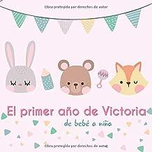 El primer año de Victoria - Mi bebé está creciendo: Álbum de tu bebé para completar con las experiencias vividas durante su primer año (Spanish Edition)