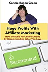Huge Profits With Affiliate Marketing: How To Build An Online Empire By Recommending What You Love Kindle Edition