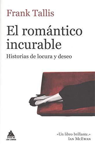 El romántico incurable: Historias de locura y deseo (Ático de los Libros)