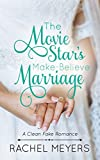 The Movie Star's Make-Believe Marriage (Clean Fake Romance Book 3)