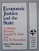 Economic Justice and the State: A Debate Between Ronald H. Nash and Eric H. Beversluis (Christian College Coalition Study ...