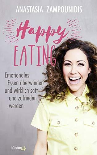 Happy Eating: Emotionales Essen überwinden und wirklich satt und zufrieden werden: Emotionales Essen berwinden und wirklich satt und zufrieden werden