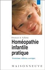 Homéopathie infantile pratique, 3e édition d'André Vallette