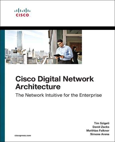 Download Cisco Digital Network Architecture: Intent-based Networking for the Enterprise (Networking Technology) 158714705X