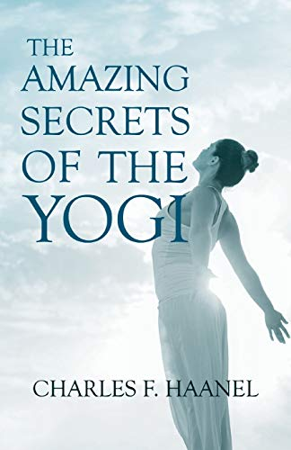 The Amazing Secrets of the Yogi: With a Chapter from St Louis, History of the Fourth City, 1764-1909, Volume Three By Walter Barlow Stevens