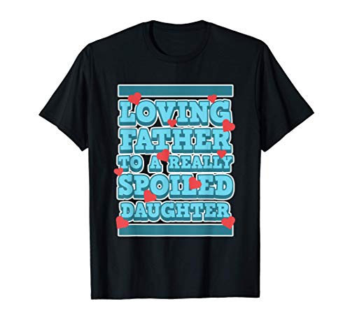 Padre cariñoso de una princesa muy mimada Camiseta