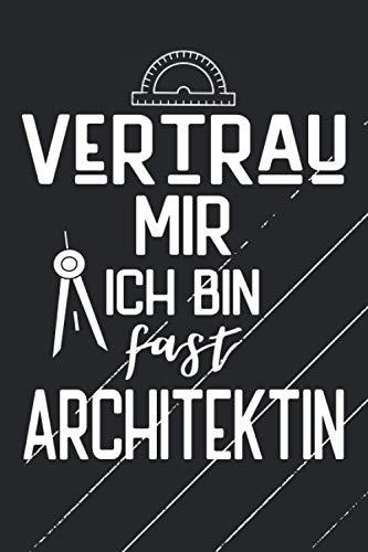 VERTRAU MIR ICH BIN FAST ARCHITEKTIN: Geschenkidee für Architektinnen / Architektur Studium / Bauingenieurwesen Studium / Punkteraster zum Zeichnen / 120 Seiten / A5
