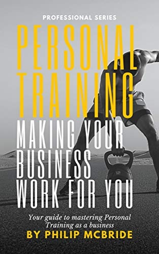 Personal Training: Making your Business Work for you (Professional Series) (English Edition)