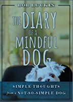 Diary of a Mindful Dog: Simple Thoughts from a Not So Simple Dog