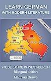 Learn German with Modern Literature: Wilde Jahre in West-Berlin - Bilingual Edition (German Edition)