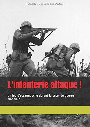 L'infanterie attaque !: Un jeu d'escarmouche durant la seconde guerre mondiale