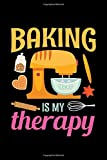 Baking Is My Therapy: Baking Journal, Baker Notebook, Diary, Note-Taking, Planner Book, Gift For Bakers