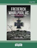 Frederick Whirlpool VC: Australia's Hidden Victoria Cross
