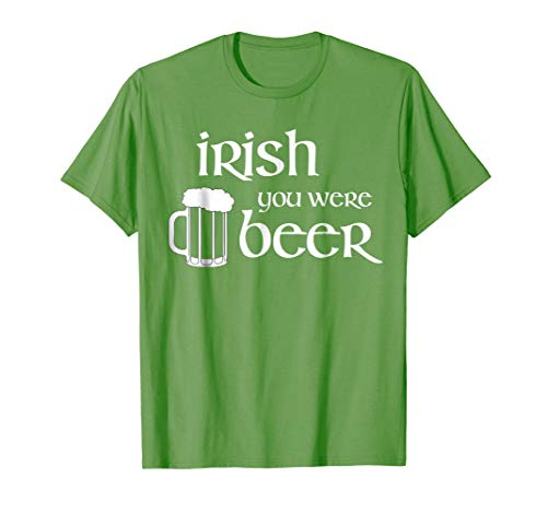 Irish You Were Beer St. Patrick's Day T-Shirt