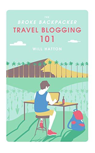 The Broke Backpacker: Travel Blogging 101: Become a Professional Blogger and Travel the World Forever