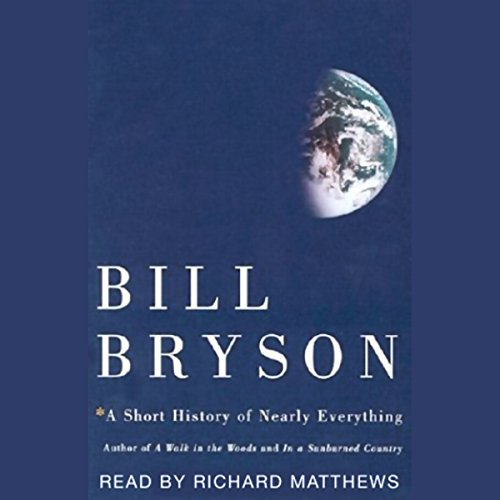 A Short History of Nearly Everything                   By:                                                                                                                                 Bill Bryson                               Narrated by:                                                                                                                                 Richard Matthews                      Length: 18 hrs and 13 mins     19,240 ratings     Overall 4.6