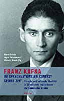 Franz Kafka im sprachnationalen Kontext seiner Zeit: Sprache und nationale Identitaet in oeffentlichen Institutionen der boehmischen Laender