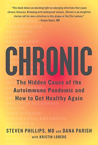 Chronic: The Hidden Cause of the Autoimmune Pandemic and How to Get Healthy Again (English Edition)