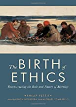 The Birth of Ethics: Reconstructing the Role and Nature of Morality (The Berkeley Tanner Lectures)