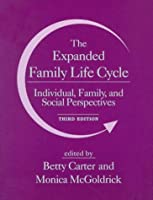 The Expanded Family Life Cycle: Individual, Family, and Social Perspectives (3rd Edition)