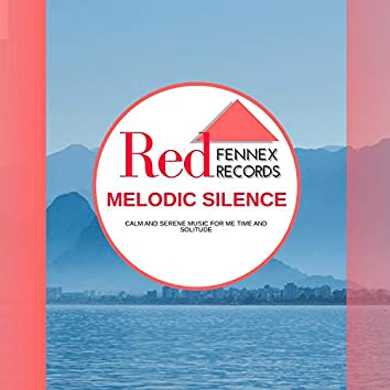 Melodic Silence - Calm And Serene Music For Me Time And Solitude
