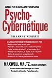 Psycho-Cybernétique: Dominez ce Pouvoir Interne qui peut changer votre vie pour toujours (Copywriting / Marketing) (French Edition)