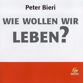 Wie wollen wir leben?                   Autor:                                                                                                                                 Peter Bieri                               Sprecher:                                                                                                                                 Peter Bieri                      Spieldauer: 2 Std.     21 Bewertungen     Gesamt 4,5