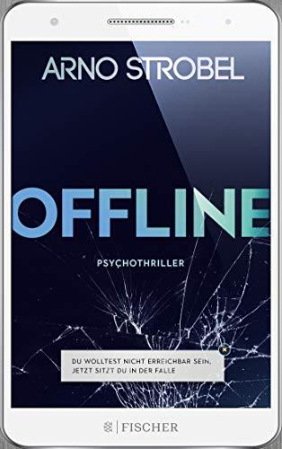 Offline - Du wolltest nicht erreichbar sein. Jetzt sitzt du in der Falle.: Psychothriller