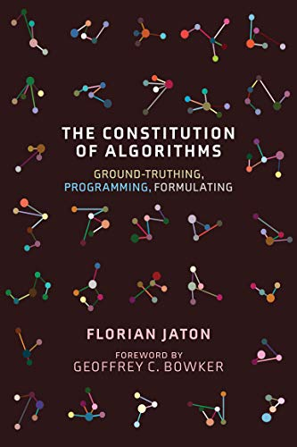 The Constitution of Algorithms: Ground-Truthing, Programming, Formulating (Inside Technology)