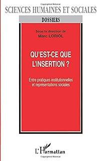 QU'EST-CE QUE L'INSERTION ?: Entre pratiques institutionnelles et représentations sociales