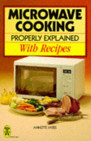 Microwave Cooking Properly Explained: With Recipes