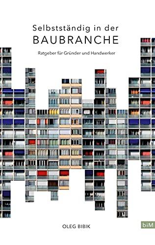 Selbstständig in der Baubranche: Ratgeber für Gründer und Handwerker